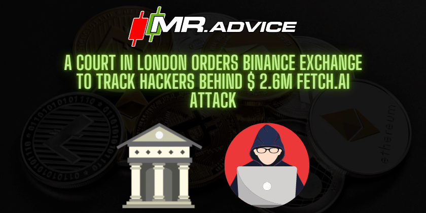 A Court in London Orders Binance Exchange To Track Hackers Behind $ 2.6M Fetch.ai Attack